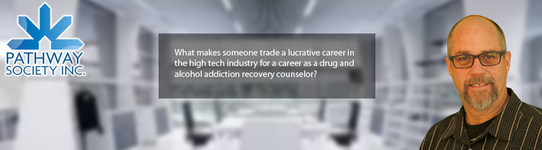 What makes someone trade a lucrative career in the high tech industry for a career as a drug and alcohol addiction recovery counselor?  - Click for the Barry Francis story